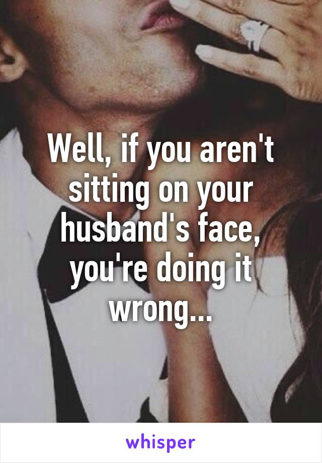 Wife sitting on husbands face