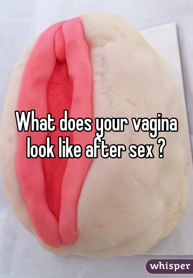 How your vagina looks after sex